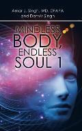 Mindless Body, Endless Soul 1