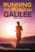 Running the Road to Galilee: Book Three