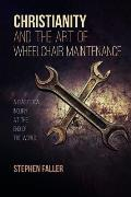Christianity and the Art of Wheelchair Maintenance