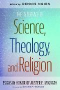 The Interface of Science, Theology, and Religion