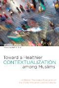 Toward a Healthier Contextualization among Muslims