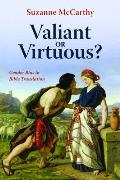 Valiant or Virtuous?
