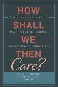 How Shall We Then Care?