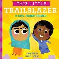 This Little Trailblazer A Girl Power Primer