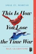 'This Is How You Lose the Time War,' by Amal El-Mohtar and Max Gladstone