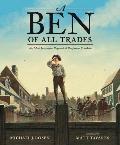 Ben of All Trades The Most Inventive Boyhood of Benjamin Franklin