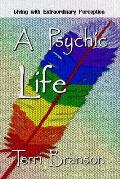 A Psychic Life: Living with Extraordinary Perception