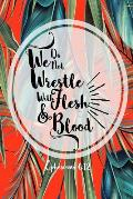 We Do Not Wrestle with Flesh and Blood: Bible Verse Quote Cover Composition Notebook Portable