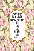 Everyone Who Loves Has Been Born of God, and Knows God: Bible Verse Quote Cover Composition Notebook Portable