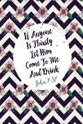 If Anyone Is Thirsty, Let Him Come to Me and Drink: Bible Verse Quote Cover Composition Notebook Portable
