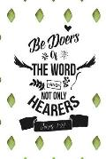 Be Doers of the Word, and Not Only Hearers: Bible Verse Quote Cover Composition Notebook Portable