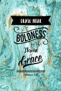 Draw Near with Boldness to the Throne of Grace: Bible Verse Quote Cover Composition Notebook Portable