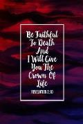 Be Faithful to Death, and I Will Give You the Crown of Life: Bible Verse Quote Cover Composition Notebook Portable