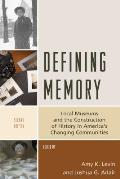 Defining Memory Local Museums & The Construction Of History In Americas Changing Communities