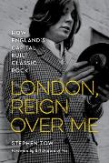 London, Reign Over Me: How England's Capital Built Classic Rock