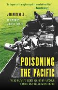 Poisoning the Pacific The US Militarys Secret Dumping of Plutonium Chemical Weapons & Agent Orange