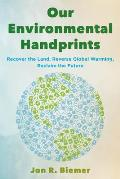 Our Environmental Handprints: Recover the Land, Reverse Global Warming, Reclaim the Future