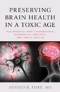 Preserving Brain Health in a Toxic Age: New Insights from Neuroscience, Integrative Medicine, and Public Health