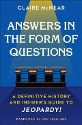 Answers in the Form of Questions A Definitive History & Insiders Guide to Jeopardy