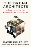 Dream Architects Adventures in the Video Game Industry