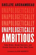 Unapologetically Ambitious Take Risks Break Barriers & Create Success on Your Own Terms