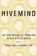 Hivemind The New Science of Tribalism in Our Divided World