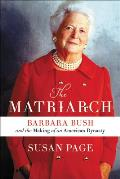 Matriarch Barbara Bush & the Making of an American Dynasty