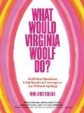 What Would Virginia Woolf Do & Other Questions I Ask Myself as I Attempt to Age Without Apology