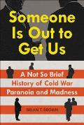 Someone Is Out to Get Us A Not So Brief History of Cold War Paranoia & Madness