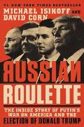 Russian Roulette The Inside Story of Putins War on America & the Election of Donald Trump