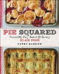 Pie Squared Irresistibly Easy Sweet & Savory Slab Pies