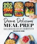 Damn Delicious Meal Prep 115 Easy Recipes for Low Calorie High Energy Living