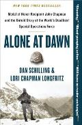 Alone at Dawn Medal of Honor Recipient John Chapman & the Untold Story of the Worlds Deadliest Special Operations Force