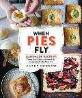 When Pies Fly Handmade Pastries from Strudels to Stromboli Empanadas to Knishes