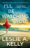 I'll Be Watching You (Previously Published as Watching You)
