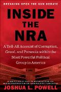Inside the NRA A Tell All Account of Corruption Greed & Paranoia Within the Most Powerful Political Group in America
