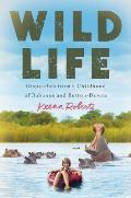 Wild Life Dispatches from a Childhood of Baboons & Button Downs