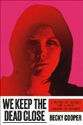 We Keep the Dead Close A Murder at Harvard & a Half Century of Silence