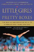 Little Girls in Pretty Boxes The Making & Breaking of Elite Gymnasts & Figure Skaters
