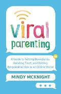 Viral Parenting A Guide to Setting Boundaries Building Trust & Raising Responsible Kids in an Online World