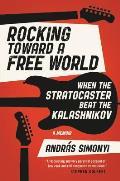 Rocking Toward a Free World: When the Stratocaster Beat the Kalashnikov