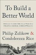 To Build a Better World Choices to End the Cold War & Create a Global Commonwealth