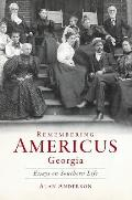 Remembering Americus, Georgia: Essays on Southern Life