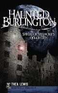 Haunted Burlington: Spirit's of Vermont's Queen City