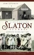Remembering Slaton, Texas: Centennial Stories 1911-2011