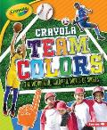 Crayola (R) Team Colors: The Wonderful, Colorful World of Sports