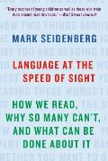 Language At The Speed Of Sight How We Read Why So Many Cant & What Can Be Done About It
