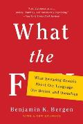What the F What Swearing Reveals About Our Language Our Brains & Ourselves