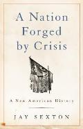 Nation Forged by Crisis A New American History