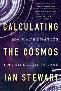 Calculating the Cosmos How Mathematics Unveils the Universe